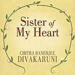 Sister of My Heart: A Novel | Chitra Banerjee Divakaruni