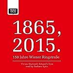 Eduard's Eyes (1865, 2015 - 150 Jahre Wiener Ringstraße) | Vivien Shotwell