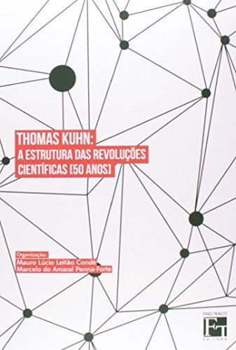 Thomas Kuhn. A Estrutura Das Revoluções Científicas. 50 Anos