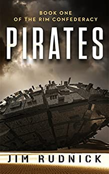 Pirates (THE RIM CONFEDERACY Book 1) by [Rudnick, Jim]