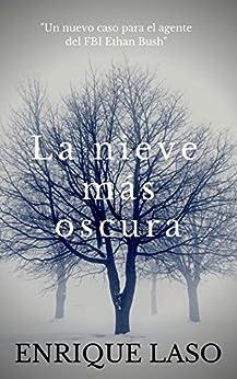 La Nieve Más Oscura: Un nuevo thriller cargado de suspense para el agente del FBI Ethan Bush (Spanish Edition) by [Laso, Enrique]