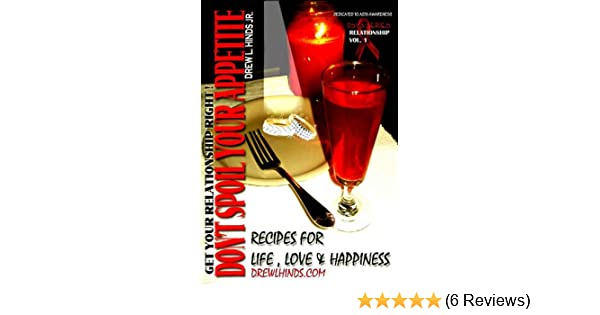 DONT SPOIL YOUR APPETITE: Recipes for Life, Love and Happiness: Volume: 1 Relationship