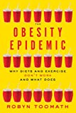 The Obesity Epidemic: Why Diets and Exercise Don't Work―and What Does
