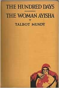 The hundred days and The woman Ayisha, : Talbot Mundy: Amazon.com