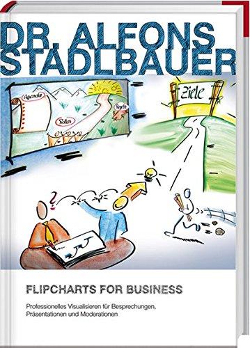Flipcharts for Business: Professionelles Visualisieren für Besprechungen, Präsentationen und Moderationen