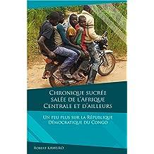 Chronique sucrée-salée de l'Afrique centrale et d'ailleurs: Un peu plus sur la République Démocratique du Congo (French Edition)