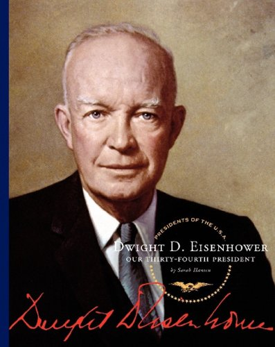 Dwight D. Eisenhower: Our Thirty-Fourth President (Presidents of the U.S.A.)