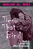 Ties That Bind : Youth and Drugs in a Black Community, Dei, Kojo A., 1577661990