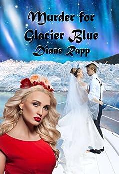 Murder for Glacier Blue (High Seas Mystery Series Book 3) by [Rapp, Diane]
