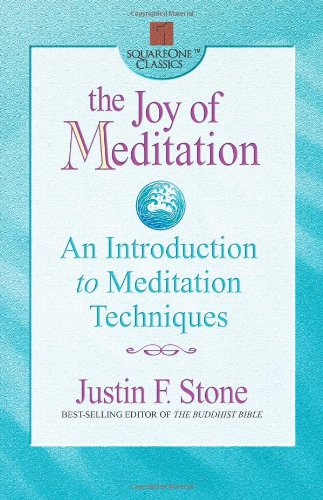 The Joy of Meditation: An Introduction to Meditation Techniques (Square One - F Justin