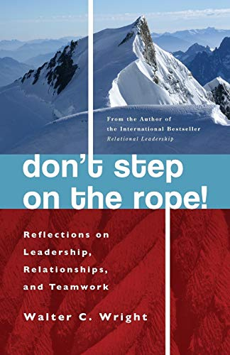 Don't Step on the Rope!: Reflections on Leadership, Relationships and Teamwork