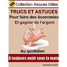Trucs et Astuces pour faire des économies et gagner de l'argent au quotidien (Collection Astuces Utiles t. 2) (French Edition)