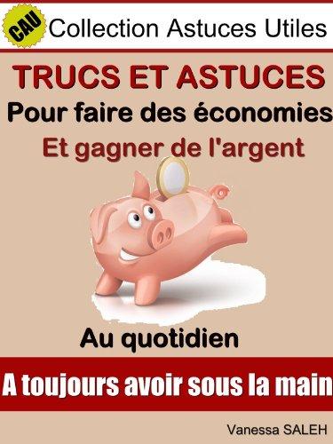Amazon Com Trucs Et Astuces Pour Faire Des Economies Et Gagner De L