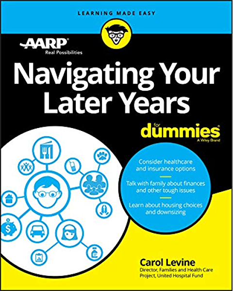 Navigating Your Later Years For Dummies Kindle Edition By Levine Carol Aarp Professional Technical Kindle Ebooks Amazon Com