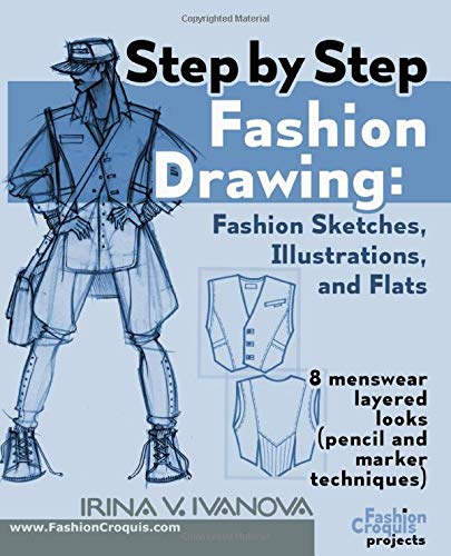 Step By Step Fashion Drawing Fashion Sketches Illustrations And Flats 8 Menswear Layered Looks Pencil And Marker Techniques Fashion Croquis Projects Ivanova Irina V 9780984356065 Amazon Com Books