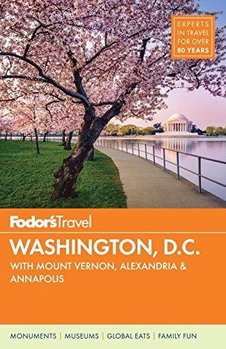 Fodor's Washington, D.C.: with Mount Vernon, Alexandria & Annapolis (Full-color Travel Guide) (Dc Best New Restaurants 2019)