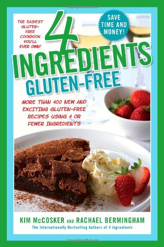Download 4 Ingredients Gluten-Free: More Than 400 New and Exciting Recipes All Made with 4 or Fewer Ingredients and All Gluten-Free! pdf