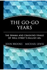 The Go-Go Years: The Drama and Crashing Finale of Wall Street's Bullish 60s by John Brooks(1999-09-21) Hardcover
