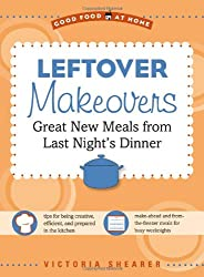 Leftover Makeovers: Great New Meals from Last Night's Dinner (Good Food at Home)