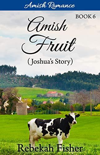 - Amish Romance: Joshua's Story (Amish Fruit Book 6)