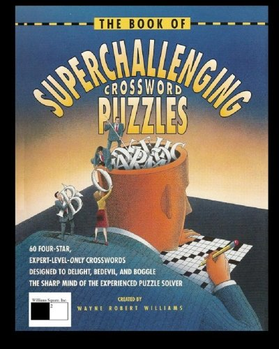 The Book of SuperChallenging Crossword Puzzles: A Williams Square Classic ebook