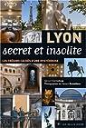Lyon secret et insolite : Les trésors cachés d'une mystérieuse par Corneloup