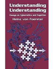 Understanding Understanding: Essays on Cybernetics and Cognition