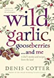 Wild Garlic, Gooseberries ...and Me, Denis Cotter, 0007364067