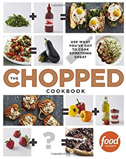 Book Cover: The Chopped Cookbook: Use What You've Got to Cook Something Great