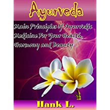 Ayurveda: Main Principles of Ayurvedic Medicine for Your Health, Harmony and Beauty (Natural Remedies Book 1)