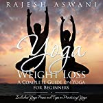 Yoga Weight Loss: A Complete Guide on Yoga for Beginners | Rajesh Aswani