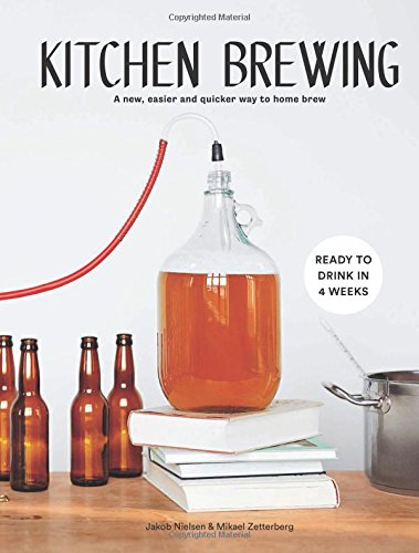 Kitchen Brewing: A New, Easier and Quicker Way to Home Brew by Jakob Nielsen, Mikael Zetterberg