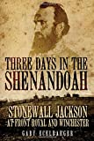 Three Days in the Shenandoah: Stonewall Jackson at Front Royal and Winchester (Campaigns and Commanders Series)