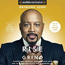 Rise and Grind: Out-Perform, Out-Work, and Out-Hustle Your Way to a More Successful and Rewarding Life Audiobook by Daymond John, Daniel Paisner Narrated by Sway Calloway, Daymond John
