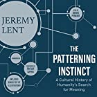 The Patterning Instinct: A Cultural History of Humanity's Search for Meaning Hörbuch von Jeremy Lent, Fritjof Capra - foreword Gesprochen von: Derek Perkins