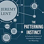 The Patterning Instinct: A Cultural History of Humanity's Search for Meaning | Jeremy Lent,Fritjof Capra - foreword