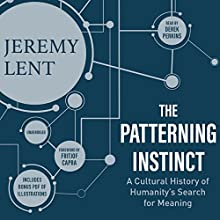 The Patterning Instinct: A Cultural History of Humanity's Search for Meaning Audiobook by Jeremy Lent, Fritjof Capra - foreword Narrated by Derek Perkins