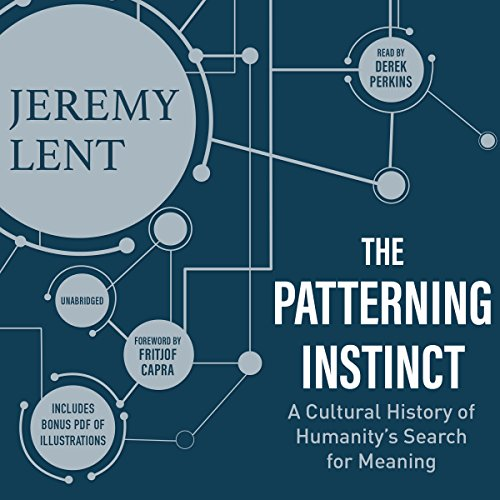 The Patterning Instinct: A Cultural History of Humanity?s Search for Meaning