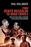 "Paul Hollander, ""From Benito Mussolini to Hugo Chavez: Intellectuals and a Century of Political Hero Worship"" (Cambridge UP, 2016)"