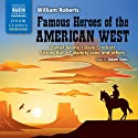 Famous Heroes of the American West Audiobook by William Roberts Narrated by Adam Sims