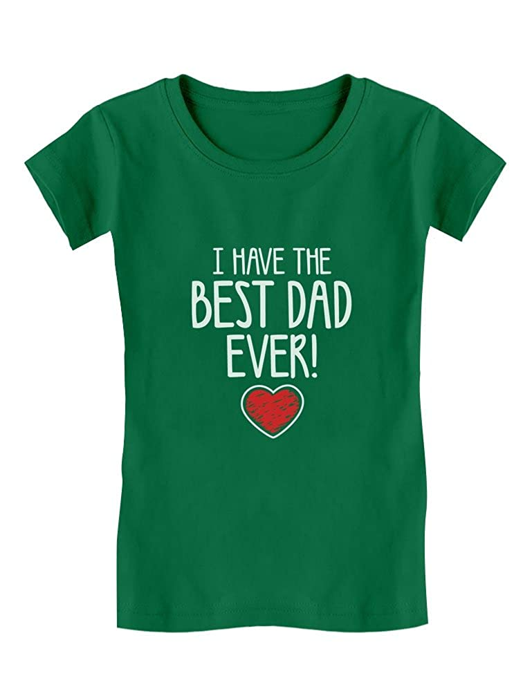 I Have The Best DAD Ever Toddler//Kids Girls Fitted T-Shirt