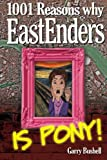 img - for 1001 Reasons Why EastEnders Is Pony!: The Encyclopaedic Guide To Everything That's Wrong With Britain's Favourite Soap book / textbook / text book