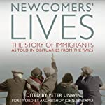 Newcomers' Lives: The Story of Immigrants as Told in Obituaries from The Times | Peter Unwin (editor)