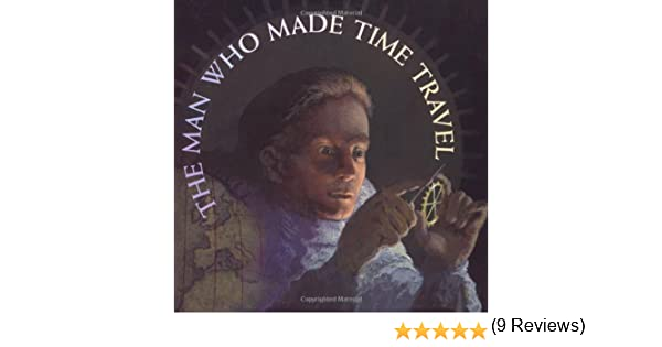 The Man Who Made Time Travel (Orbis Pictus Honor for Outstanding ...