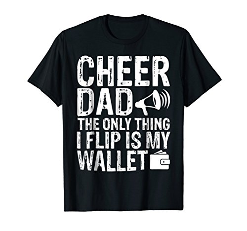 CHEER DAD - The Only Thing I Flip Is My Wallet T Shirt Funny