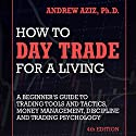How to Day Trade for a Living: A Beginner's Guide to Trading Tools and Tactics, Money Management, Discipline and Trading Psychology Audiobook by Andrew Aziz Narrated by Kevin Foley