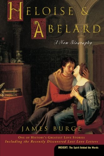 Heloise & Abelard: A New Biography (Insight (Concordia))