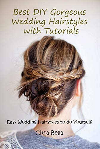 Best DIY Gorgeous Wedding Hairstyles with Tutorials: Easy Wedding Hairstyles to do Yourself (Simple And Best Hairstyle)