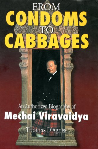 From Condoms to Cabbages: An Authorized Biography of Mechai Viravaidya