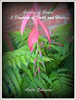 Garden of Grace: A Daybook of Faith and Healing by [Coleman, Anita]